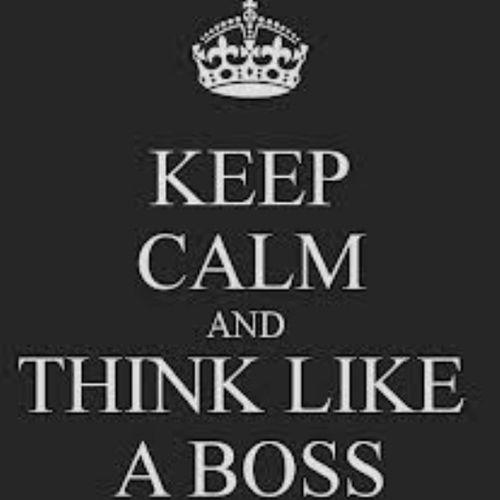 Keep Calm And... Keep calm and think like a boss