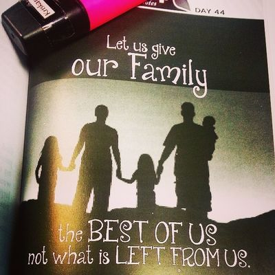 Day 44: Let us give our Family the best of us not what is left from us. • Are you giving what is right or what is left? • 06102014 Howtoinspireyourselftoinspireothers @chinkeetan 📝📖 ▶ Connect, converse and take time to be with your family.