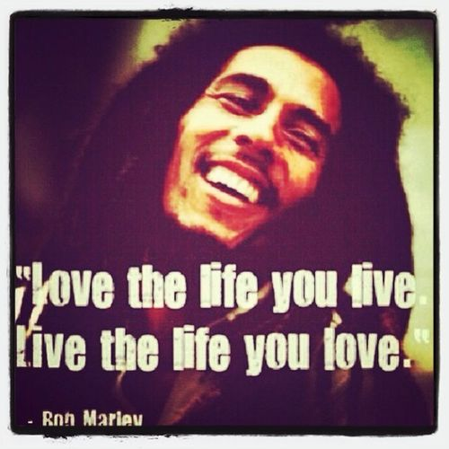 Favorite Quote. #bob #marley #love #the #life #you #live #live #the #life #you #love