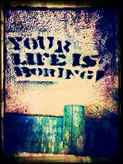 Graffiti Escaping Nothing Your Life Is Boring