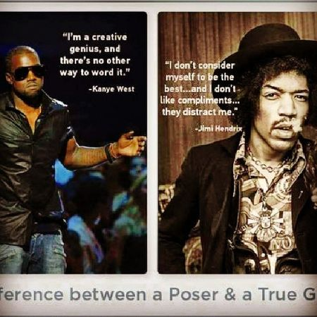 The difference between a poser and a true genius. Kanye West Jimi Hendrix singerrapperrichfamousmusicgeniusposerwisdom