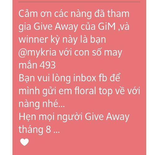 Cảm ơn các nàng đã tham gia Give Away của GiM ,và winner kỳ này là bạn @mykria với con số may mắn 493 Bạn vui lòng inbox fb để mình gửi em floral top về với nàng nhé... Hẹn mọi người Give Away tháng 8 ... ♥ Feeback Feedbacktime