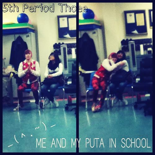 Me And My Puta In School _(^.^)_