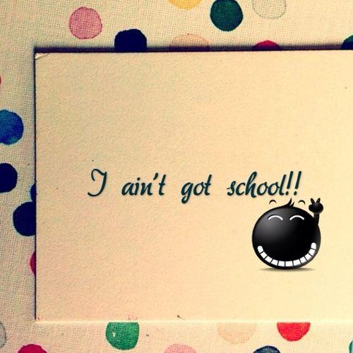 No school for me!!