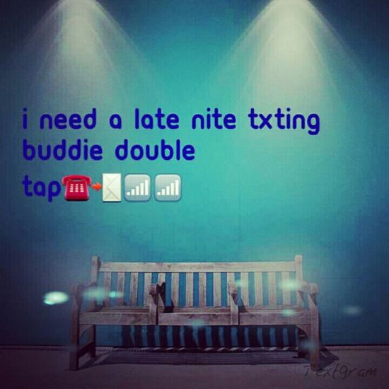 Need a late nite texin buddie;)