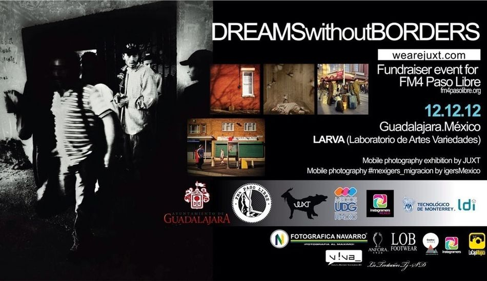 """""""DREAMSwithoutBORDERS"""" Charity event for FM4 Paso Libre organization LARVA (Laboratorio de Artes Variedades) , Guadalajara, Jalisco, México 12/12/12 - 18/12/12 All human beings wish a better quality of life, for some it is simple and oth"""