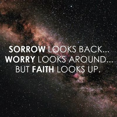 Faith is always better than sorrow or worry. Faith Christian Christianity Instapic Instagram Instasayings Instadaily InstaQuotes Hope Life