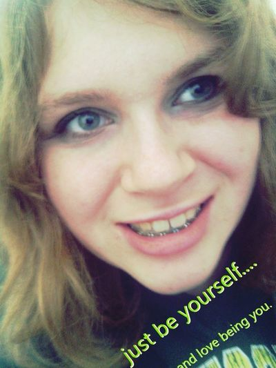 Just Be Yourself...... And Love Being You. <3