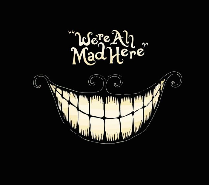 """We're All Mad Here"" Chesirecat Smile ✌ Chesirecat Smile Were All Mad Here Go Crazy"