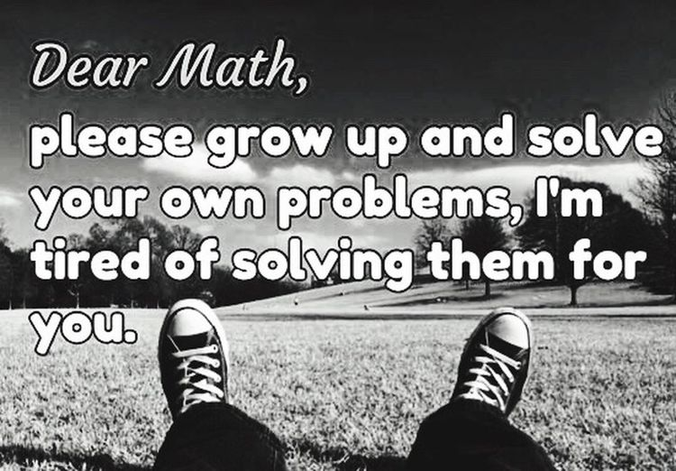 To anyone who's ever hated math class!! Humor 😂😂😂😂 Having Fun Math Class Black And White Black & White So True Smiling :) Enjoying Life About Life Memories ❤ Words Understanding