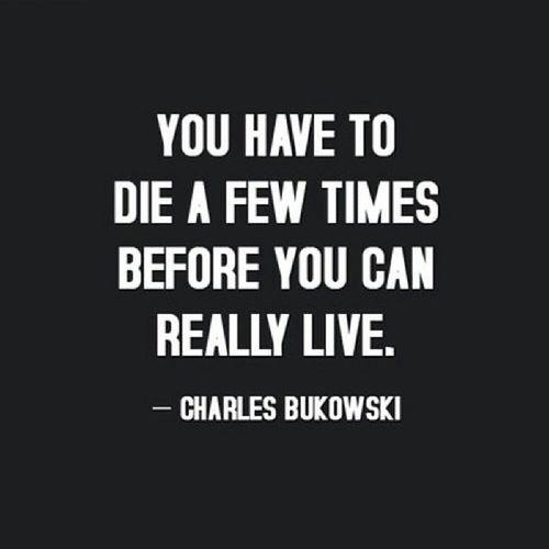 Devi morire alcune volte prima di poter vivere veramente #bukowski #vivere #morire #instafrasi #citazionifamose #citazioni #pensieridivita #vita #love #live Citazionifamose Pensieridivita Instafrasi Love Live Bukowski Vita Citazioni Vivere Morire