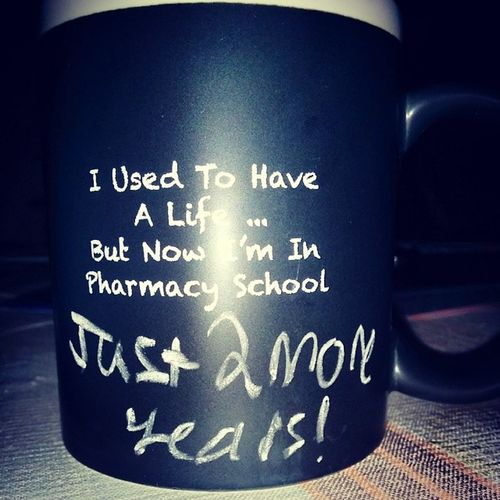 I used to have a life....but now I'm in pharmacy school. 2moreyears Pdc Mugs Pharmacy 2016 IVCaffeinedrip