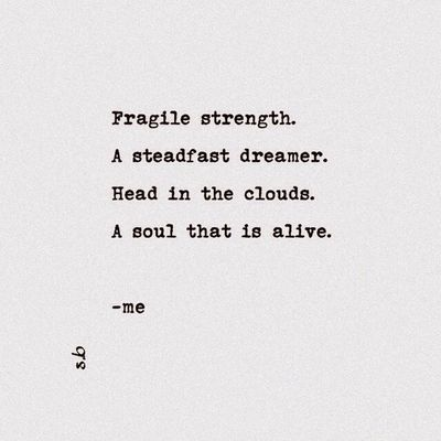 Fragile strength. A steadfast dreamer. Head in the clouds. A soul that is alive. -me SB Terry© New Style