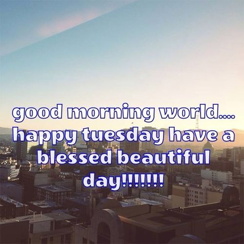 #HappyTuesday Have A Blessed Day