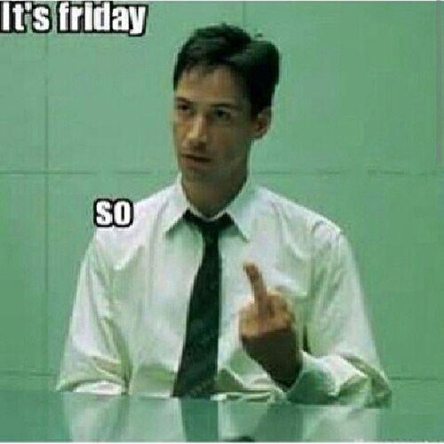 This seems pretty self explanatory to me...so yeah happy friday! Friday Lettheweekendbegin Soglad Goodmorning lmao instahysterical TagsForLikes