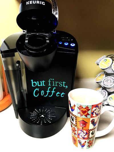 But first coffee!! Keurig Coffee Mug Coffee Text Drink Indoors  Food And Drink No People Close-up Freshness Day