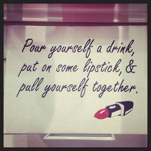 Pourdrink Pullyourselftogether Putonlipstick Lipstick takincareofbusiness youcandoit sign