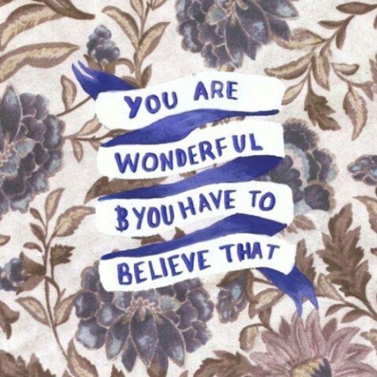 You are wonderful Wondeful Tumblr Believe Believeitornot yourewonderful floral