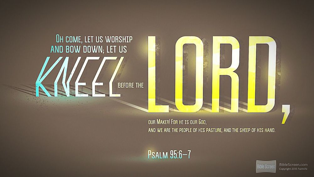 """Psalm Let Bow Down Maker Lord Intercession Worship Kneeling Kneel """"Oh come, let us worship and bow down; Let us kneel before Jehovah our Maker: For he is our God, And we are the people of his pasture, and the sheep of his hand."""" http://ref.ly/Ps95.6-7 via the Vyrso Christian ebook Android app. Preaching"""