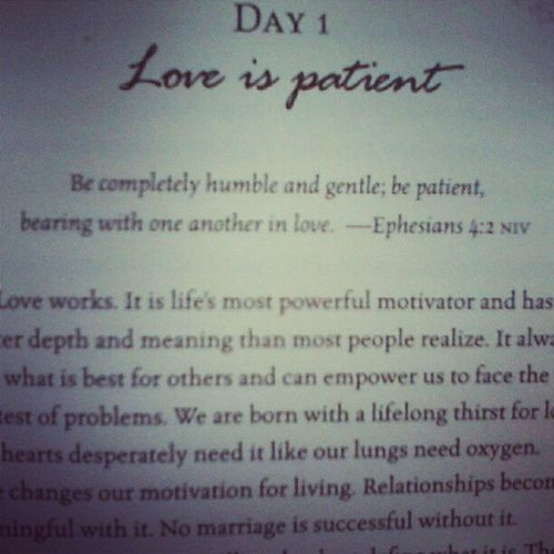 day 1 Love is patient <3 be completely humble ans gentle; be patient, bearing with one another in love - ephesians 4:2 NIV Thelovedare Love Book Instabook