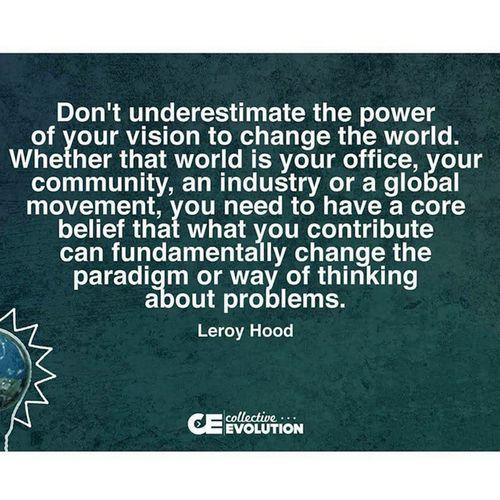 Earlymorningphilosophy Truth ChangeTheWorld Neverunderestimatethepowerofyou leroyhood collectiveevolution