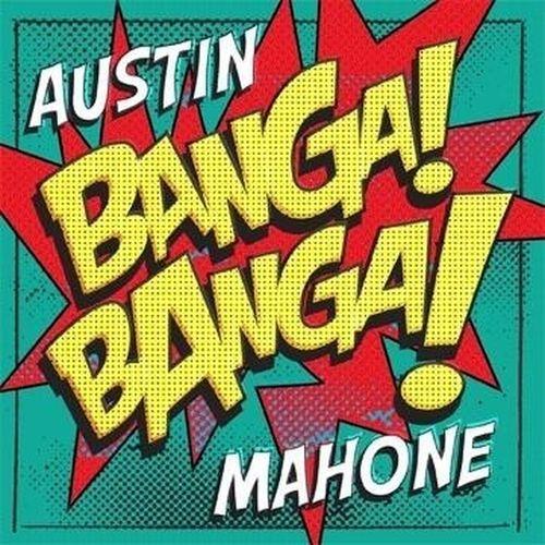 BANGA! BANGA! By: Austin Mahone