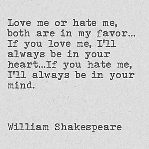 William Shakespeare Qote Love Me Hate Me True Words Always Be A Memorie