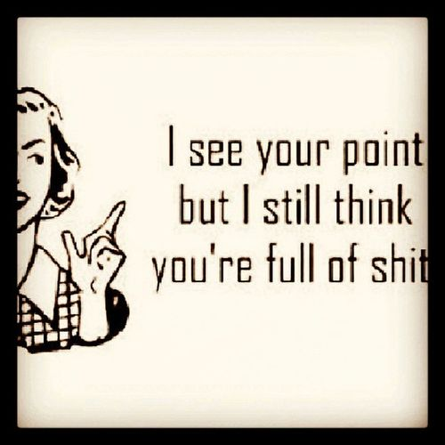 don't debate with me 'cause i won't change my point of view ;-) :-D Divaalert