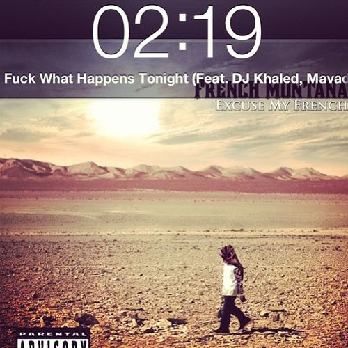 Frenchmontana Fuckwhathappenstonight Nonight Nozzz  Listen New F .m ExcuseMyFrench