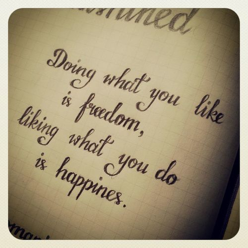 Something to live by. Quote Happiness Freedom Graphomania
