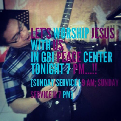 Let's praise God with our church GBI Peace Center tonight 7 pm... Gbi Gbipeacecenter Gen