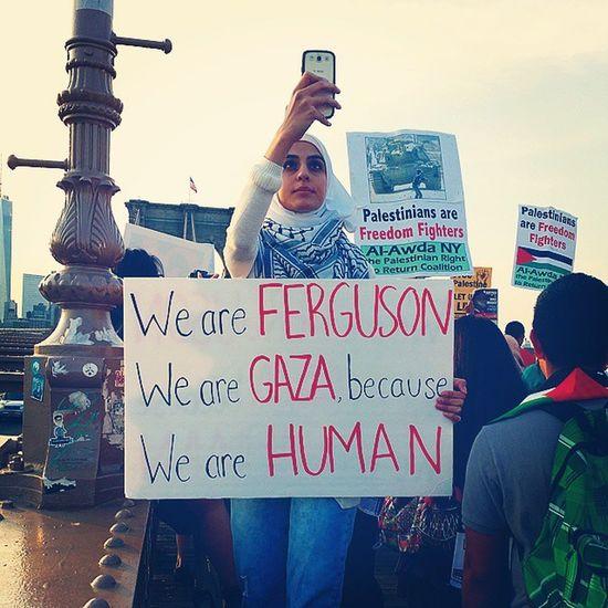 We are Ferguson we are Gaza because we are human Nyc2gaza Freegaza freepalestine