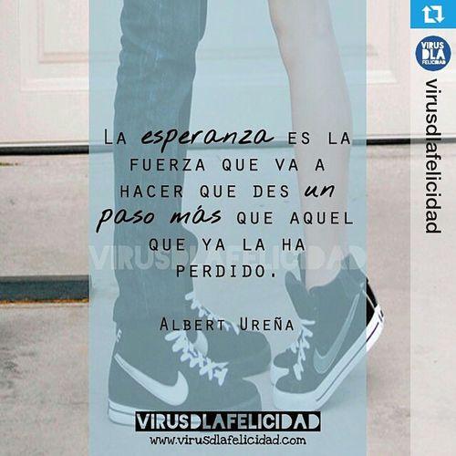 Repost @virusdlafelicidad ・・・ La esperanza es la fuerza que va a hacer que des un paso más que aquel que ya la ha perdido. www.virusdlafelicidad.com VirusDlafelicidad Buenosdias Frase AlbertUreña