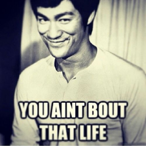 =P you ain't bout that life! Brucelee Rolemodel Beast GotmeAndMines