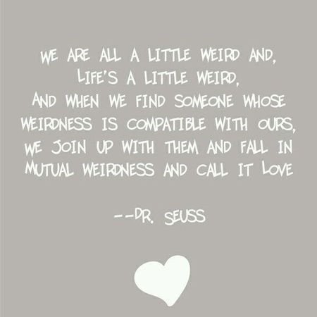 always weird everyday. yes, we are! Quotes Drseuss Weird