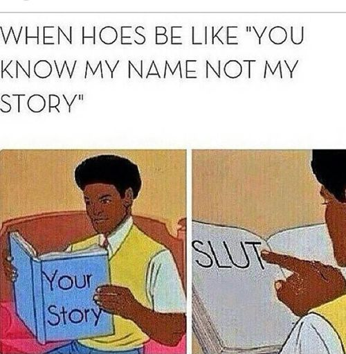 You Know My Name Not My Story  Sluts Laugh Now Cry Later LOL!