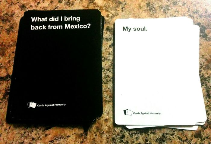 "I didn't have a card that said ""Dysentery"". Cardsagainsthumanity Cards Against Humanity Soul Mexico"