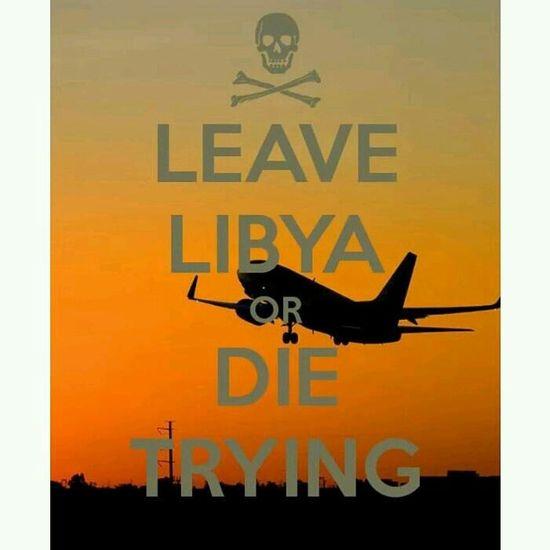 Leave Libya Or Die Trying ☺