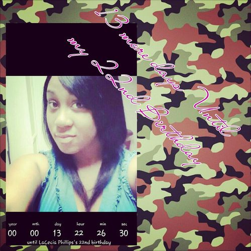 13 more days untill my 22nd bday