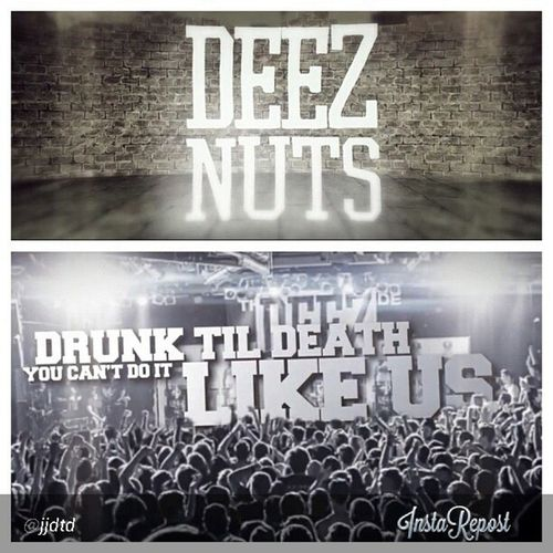 Deeznuts are back, still Unfuckwithable BoutIt