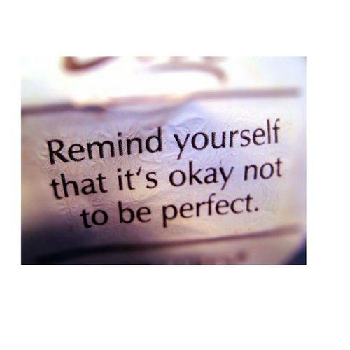 ⇶Its okay to not be perfect✧ Dontneedtobe Nooneis Beyourself Whocareswhatpeoplethink lovethewayyouaredontjudgequote