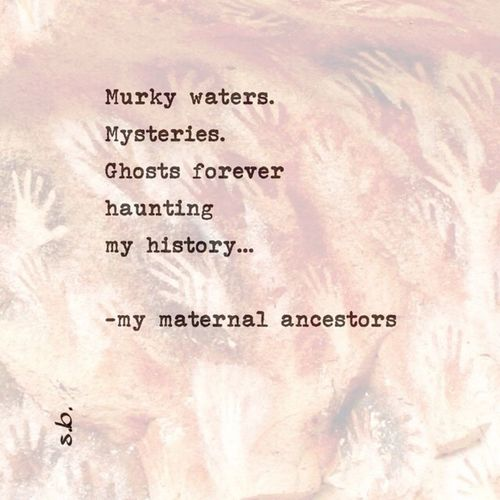Murky waters. Mysteries. Ghosts forever haunting my history... -my maternal ancestors SB Terry© New Style