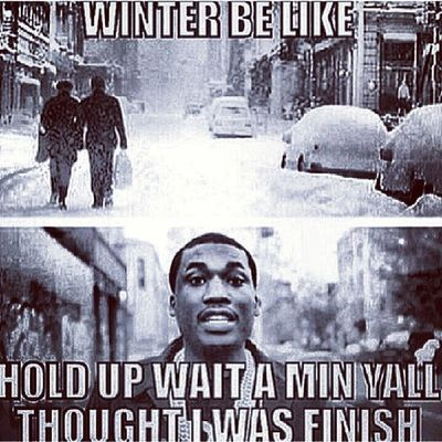 ???The weather is DEFINITELY on some Meek Mill ish...LLS!!! Winter WinterBeLike Meekmill HoldUpWaitAMinute YallThoughtIWasFinished