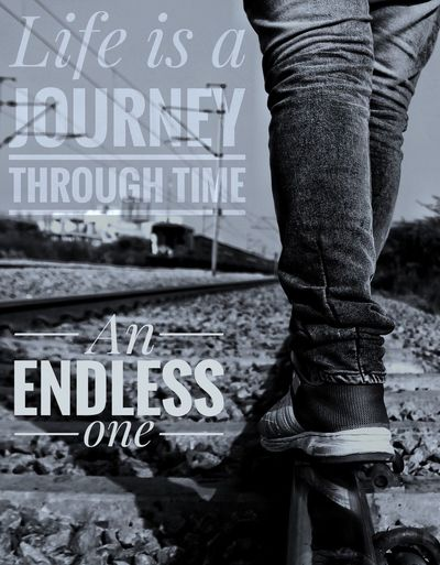 """Life is a journey through time """"An endless one"""" Human Leg Standing Outdoors Quote Quotes Wallpaper Inspire Inspiration Inspirational Motivate  Motivation Motivational Life Sad Text Success Journey Black And White Friday Black And White Friday EyeEmNewHere"""