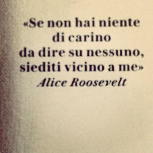 Alice Roosevelt Citazioni Phrases Women ogni tanto così.