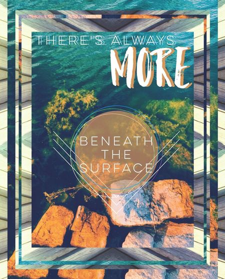 There's always more beneath the surface. LifeLesson Quote Of The Day  Quotes♡ Quotes And Pics I Like Quotestoliveby Quotesaboutlife Quotestagram Quotestags Quoteoftheday