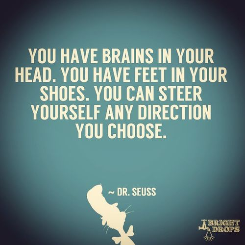 Motivation with Dr Seuss. Love it! Drseuss Ohtheplacesyoullgo Motivation You Choose Inspiration Any Direction