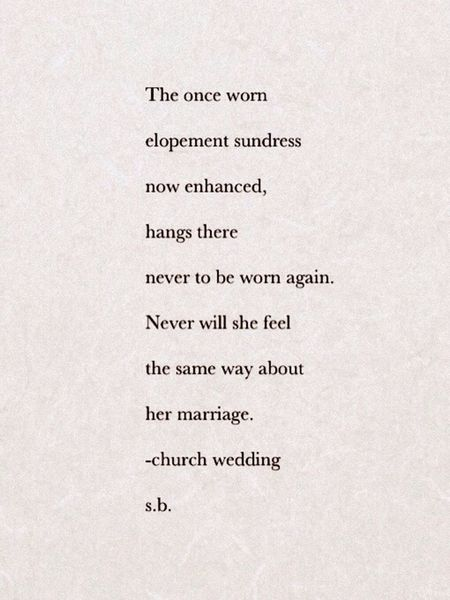 The once worn elopement sundress now enhanced, hangs there never to be worn again. Never will she feel the same way about her marriage. -church wedding s.b. SB Terry© New Style